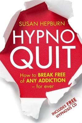 Hypnoquit : How to Break Free of Any Addiction - for Ever (includes Free CD) by Susan Hepburn