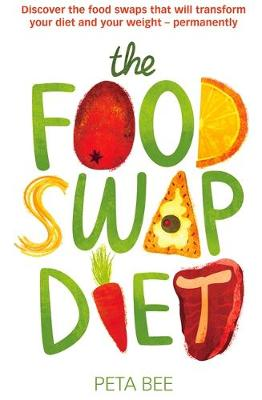 The Food Swap Diet Discover the Food Swaps That Will Transform Your Diet and Your Weight - Permanently by Peta Bee
