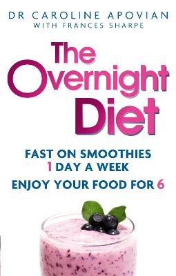 The Overnight Diet Fast on Smoothies One Day a Week. Enjoy Your Food for Six. by Dr Caroline Apovian, Frances Sharpe