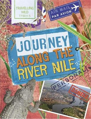 Travelling Wild: Journey Along the Nile by Sonya Newland