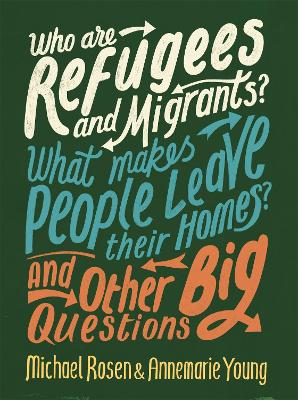 Book Cover for Who are Refugees and Migrants? What Makes People Leave their Homes? And Other Big Questions by Michael Rosen, Ms Annemarie Young