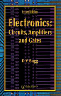 Electronics Circuits, Amplifiers and Gates by D. V. Bugg