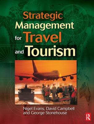 Strategic Management for Travel and Tourism by Nigel Evans, George Stonehouse, David Campbell