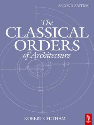 The Classical Orders of Architecture by Robert Chitham, Calder Loth