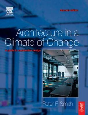 Architecture in a Climate of Change A Guide to Sustainable Design by Peter F. Smith