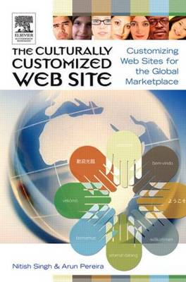 The Culturally Customized Web Site Customizing Web Sites for the Global Marketplace by Nitish Singh, Arun Pereira