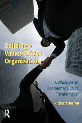 Building a Values-Driven Organization A Whole System Approach to Cultural Transformation by Richard Barrett