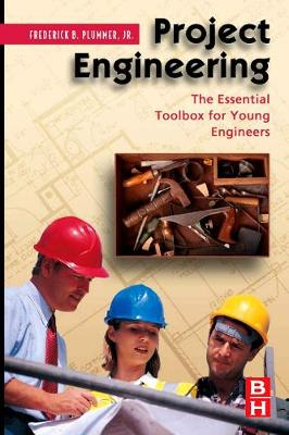 Project Engineering The Essential Toolbox for Young Engineers by Frederick (President<br>Project Integrity Consulting,<br>Houston, Texas) Plummer