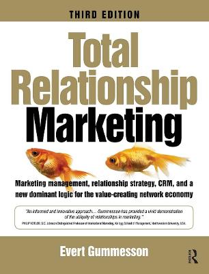 Total Relationship Marketing Marketing Management, Relationship Strategy,CRM, and a New Dominant Logic for the Value-creating Network Economy by Evert Gummesson
