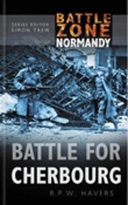 Battle Zone Normandy: Battle for Cherbourg by Robin Havers