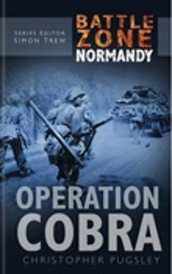 Battle Zone Normandy: Operation Cobra by Christopher Pugsley