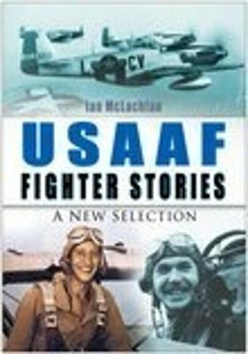 USAAF Fighter Stories A New Selection by Ian McLachlan