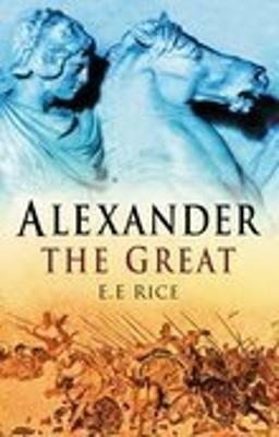 Alexander the Great by E. E. Rice