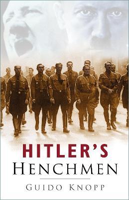 Hitler's Henchmen by Guido Knopp
