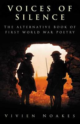 Voices of Silence The Alternative Book of First World War Poetry by Vivien Noakes