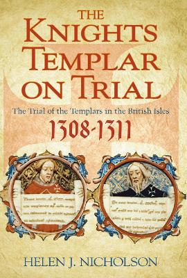 The Knights Templar on Trial by Helen Jane Nicholson