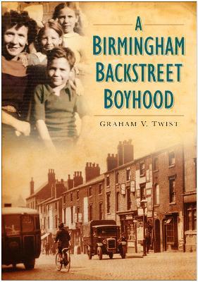 A Birmingham Backstreet Boyhood by Graham V. Twist