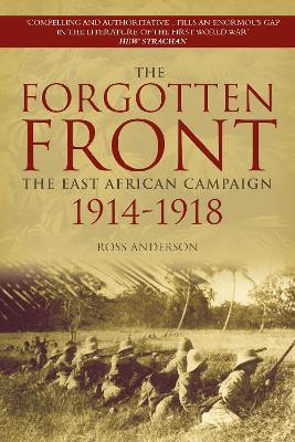 The Forgotten Front The East African Campaign 1914-1918 by Ross Anderson