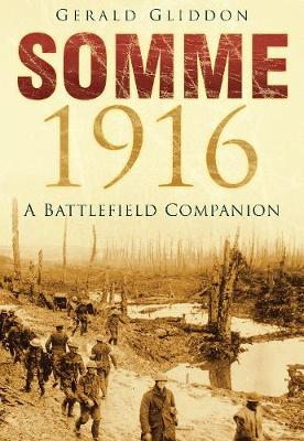 Somme 1916 A Battlefield Companion by Gerald Gliddon