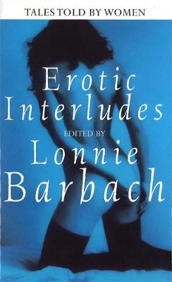 Erotic Interludes Tales Told by Women by Lonnie Barbach