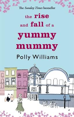 The Rise and Fall of a Yummy Mummy by Polly Williams