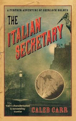 The Italian Secretary A Further Adventure of Sherlock Holmes by Caleb Carr