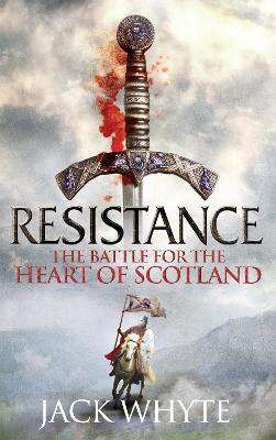 Resistance The Bravehearts Chronicles by Jack Whyte