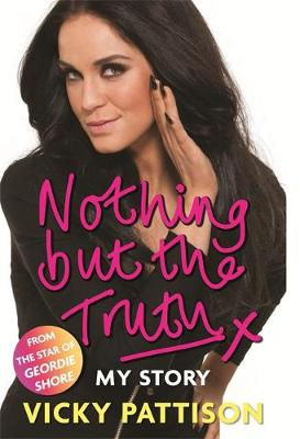Nothing but the Truth My Story by Vicky Pattison