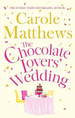The Chocolate Lovers' Wedding by Carole Matthews