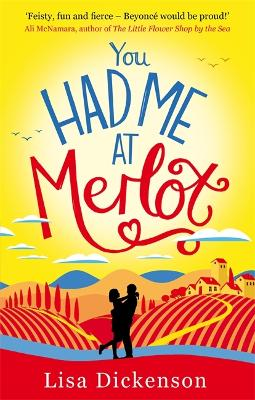 You Had Me at Merlot The Complete Novel by Lisa Dickenson