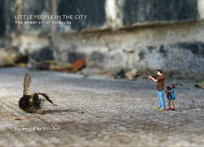 Little People in the City Foreword by Will Self by Slinkachu