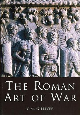 The Roman Art of War by C. M. Gilliver