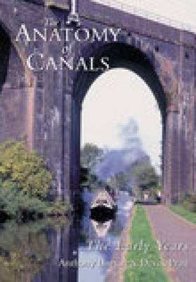 Anatomy of Canals Vol 1 The Early Years by Anthony Burton, Derek Pratt