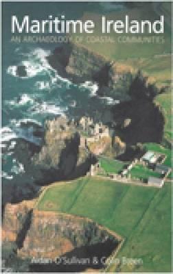 Maritime Ireland An Archaeology of Coastal Communities by Aidan O'Sullivan