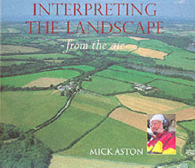Interpreting the Landscape from the Air by Mick Aston