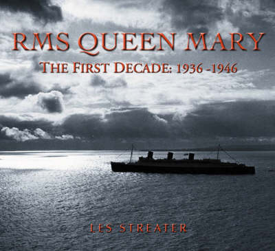 The Queen Mary The First Ten Years by Les Streater