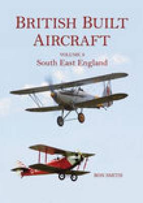 British Built Aircraft Vol 3 South East England by Ron Smith
