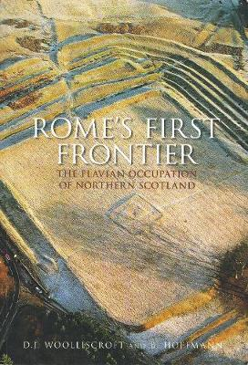 Rome's First Frontier The Flavian Occupation of Northern Scotland by David Woolliscroft, Birgitta Hoffmann
