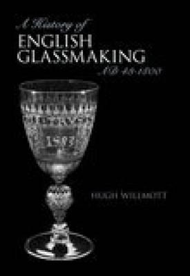 History of Glassmaking in England by Hugh Willmott