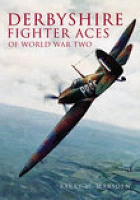 Derbyshire Fighter Aces of WW2 by Adrian Marsden