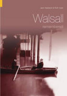 Walsall Remembered by Jack Haddock