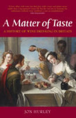A Matter of Taste A History of Wine Drinking in Britain by John Hurley