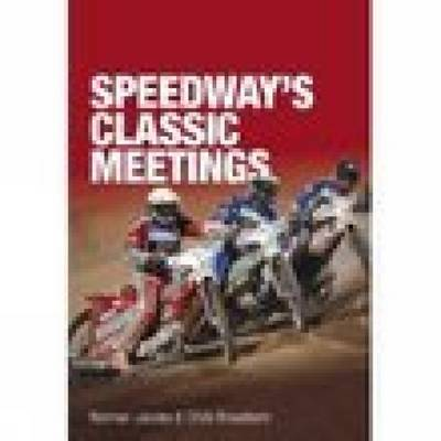 Speedway's Classic Meetings by Norman Jacobs, Chris Broadbent