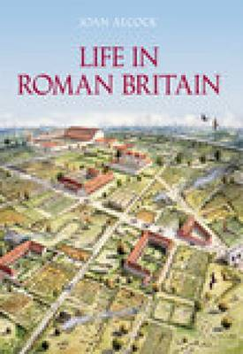 Life in Roman Britain by Joan P. Alcock
