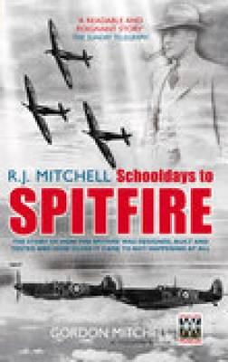 R J Mitchell Schooldays to Spitfire by Gordon Mitchell