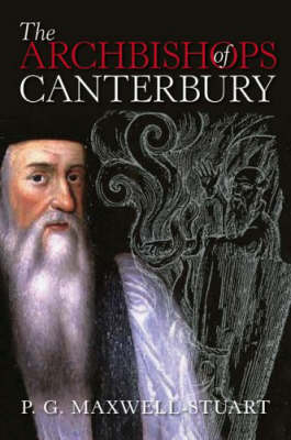 Archbishops of Canterbury A History by P. G. Maxwell-Stuart