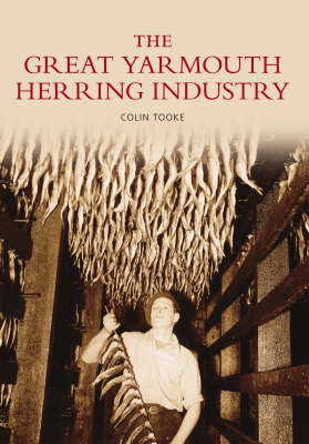 The Great Yarmouth Herring Industry by Colin Tooke