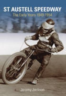 St Austell Speedway The Early Years 1949-54 by Jeremy Jackson