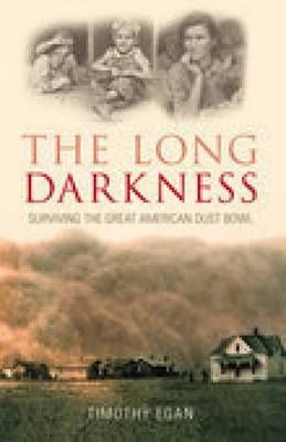 The Long Darkness Surviving the Great American Dust Bowl by Timothy Egan