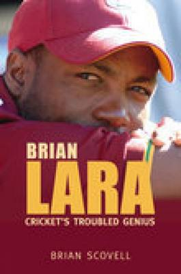 Brian Lara Cricket's Troubled Genius by Brian Scovell